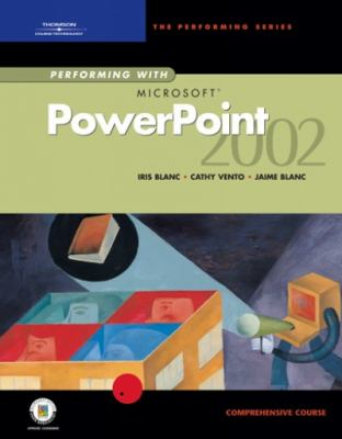 Performing with Microsoft PowerPoint 2002: Comprehensive Course 9780619058616