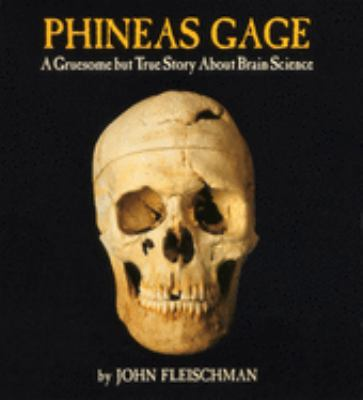 Phineas Gage: A Gruesome But True Story about Brain Science 9780618494781