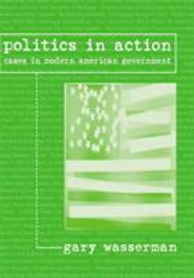 Politics in Action: Cases in Modern American Government 9780618474165