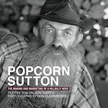 Popcorn Sutton The Making and Marketing of a Hillbilly Hero