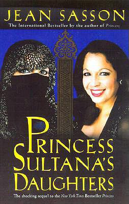 Princess Sultana's Daughters: A Saudi Arabian Woman's Intimate Revelations about Sex, Love, Marriage-And the Fate of Her Beautiful Daughters-Behind 9780613709200