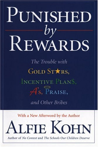 Punished by Rewards: The Trouble with Gold Stars, Incentive Plans, A'S, Praise, and Other Bribes 9780618001811