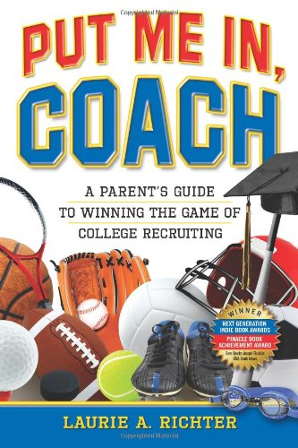 Put Me In, Coach: A Parent's Guide to Winning the Game of College Recruiting 9780615213330