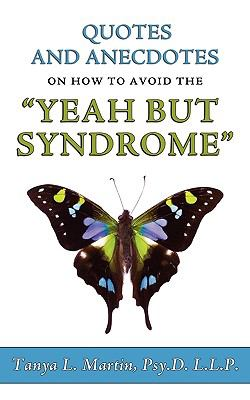 Quotes and Anecdotes on How to Avoid the Yeah But Syndrome 9780615333410