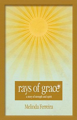 Rays of Grace: A Story of Strength and Spirit 9780615300160