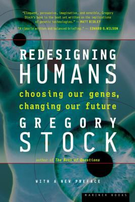 Redesigning Humans: Choosing Our Genes, Changing Our Future 9780618340835