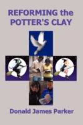 Reforming the Potter's Clay 9780615212234