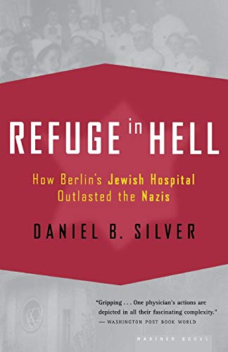 Refuge in Hell: How Berlin's Jewish Hospital Outlasted the Nazis 9780618485406