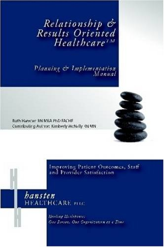 Relationship & Results Oriented Healthcare: Planning and Implementation Manual 9780615247366