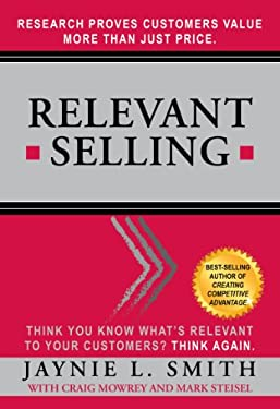 Relevant Selling: Research Proves Customers Value More Than Just Price 9780615564036
