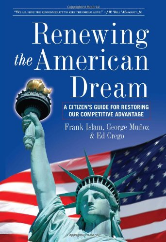 Renewing the American Dream: A Citizen's Guide for Restoring Our Competitive Advantage 9780615349770