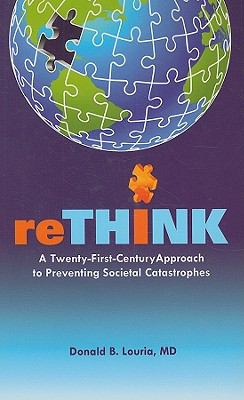 reTHINK: A Twenty-First Century Approach to Preventing Societal Catastrophes 9780615307213