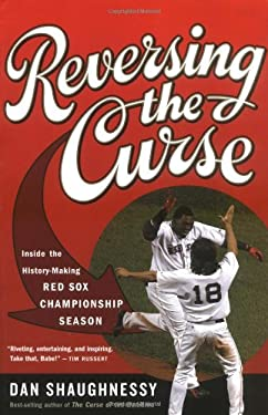 Reversing the Curse: Inside the 2004 Boston Red Sox 9780618711918