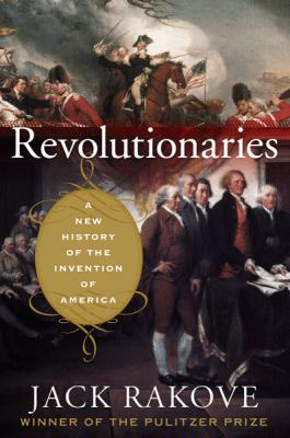 Revolutionaries: A New History of the Invention of America 9780618267460