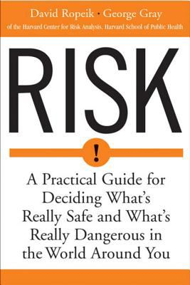 Risk: A Practical Guide for Deciding What's Really Safe and What's Dangerous in the World Around You 9780618143726