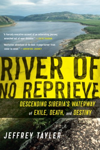 River of No Reprieve: Descending Siberia's Waterway of Exile, Death, and Destiny 9780618919840