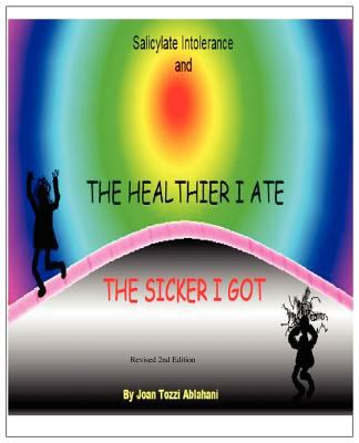 Salicylate Intolerance and the Healthier I Ate the Sicker I Got 9780615317977