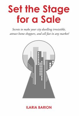 Set the Stage for a Sale: Secrets to Make Your City Dwelling Irresistible, Attract Home Shoppers, and Sell Fast in Any Market! 9780615272320