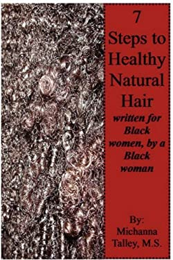 Seven Steps to Healthy Natural Hair; Written for Black Women, by a Black Woman 9780615209845