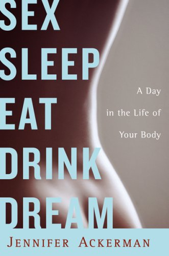 Sex Sleep Eat Drink Dream: A Day in the Life of Your Body 9780618187584