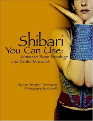 Shibari You Can Use: Japanese Rope Bondage and Erotic Macram 9780615144900