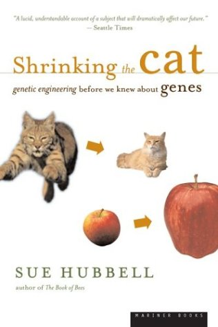 Shrinking the Cat: Genetic Engineering Before We Knew about Genes 9780618257485