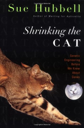 Shrinking the Cat: Genetic Engineering Before We Knew about Genes 9780618040278