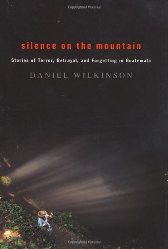 Silence on the Mountain: Stories of Terror, Betrayal, and Forgetting in Guatemala 9780618221394