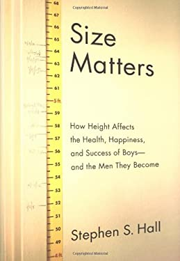 Size Matters: How Height Affects the Health, Happiness, and Success of Boys - And the Men They Become 9780618470402