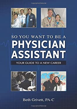 So You Want to Be a Physician Assistant 9780615283548