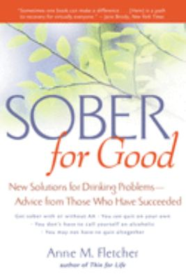 Sober for Good: New Solutions for Drinking Problems--Advice from Those Who Have Succeeded 9780618219070