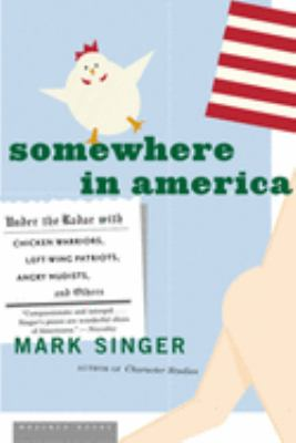 Somewhere in America: Under the Radar with Chicken Warriors, Left-Wing Patriots, Angry Nudists, and Others 9780618581689