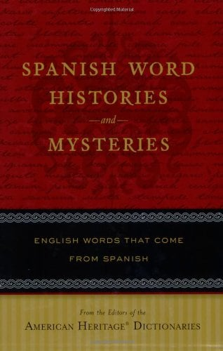 Spanish Word Histories and Mysteries: English Words That Come from Spanish 9780618910540