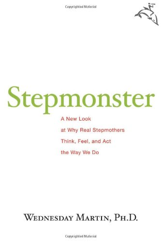 Stepmonster: A New Look at Why Real Stepmothers Think, Feel, and Act the Way We Do 9780618758197