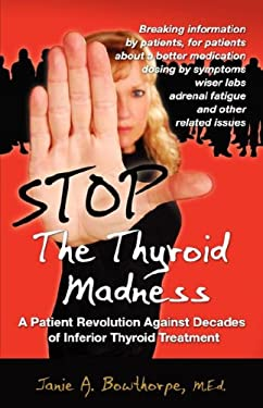 Stop the Thyroid Madness: A Patient Revolution Against Decades of Inferior Treatment 9780615144313