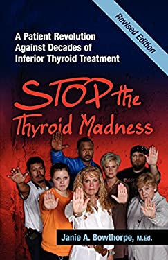 Stop the Thyroid Madness: A Patient Revolution Against Decades of Inferior Treatment 9780615477121
