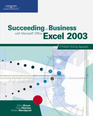 Succeeding in Business with Microsoft Office Excel 2003: A Problem-Solving Approach 9780619267407