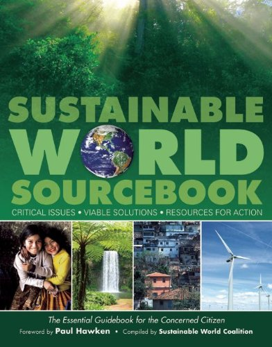 Sustainable World Sourcebook: Critical Issues, Viable Solutions, Resources for Action 9780615309804