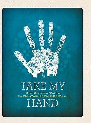 Take My Hand: How Nashville United in the Wake of the 2010 Flood 9780615452241