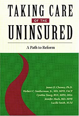 Taking Care of the Uninsured: A Path to Reform 9780615162768