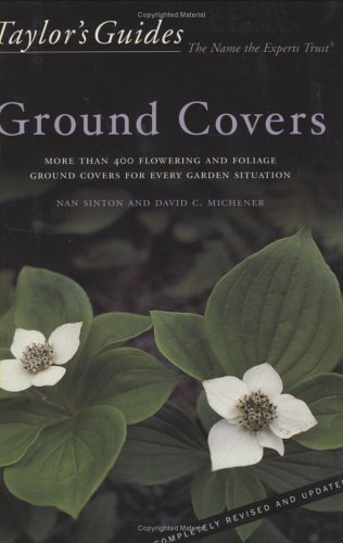 Taylor's Guide to Ground Covers: More Than 400 Flowering and Foliage Ground Covers for Every Garden Situation 9780618030101