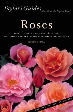 Taylor's Guide to Roses: How to Select, Grow, and Enjoy More Than 380 Roses 9780618068883