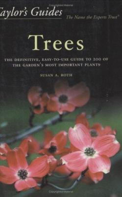 Taylor's Guide to Trees: The Definitive, Easy-To-Use Guide to 200 of the Garden's Most Important Plants 9780618068890