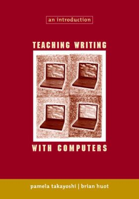 Teaching Writing with Computers: An Introduction 9780618115266
