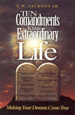 Ten Commandments to an Extraordinary Life 9780615217444