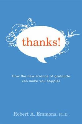 Thanks!: How the New Science of Gratitude Can Make You Happier 9780618620197