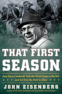 That First Season: How Vince Lombardi Took the Worst Team in the NFL and Set It on the Path to Glory 9780618904990