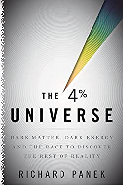 The 4 Percent Universe: Dark Matter, Dark Energy, and the Race to Discover the Rest of Reality 9780618982448