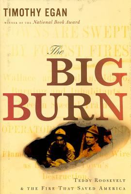 The Big Burn: Teddy Roosevelt and the Fire That Saved America 9780618968411