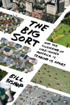 The Big Sort: Why the Clustering of Like-Minded America Is Tearing Us Apart 9780618689354